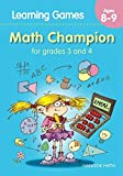Math Champion for Grades 3 and 4 (Learning Games Age 8-9): Math and Logic Workbook