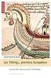 Les Vikings, premiers européens VIIIe-XIe siècle : Les nouvelles découvertes de l'archéologie