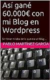 Así gané 60.000€ con mi Blog en Wordpress: Sin tener ni idea de lo que era un Blog ...