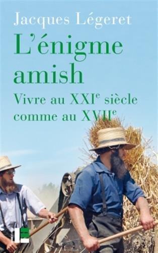 L'énigme amish: Vivre au XXIe comme au XVIIe