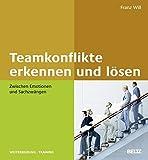 Teamkonflikte erkennen und lösen: Zwischen Emotionen und Sachzwängen