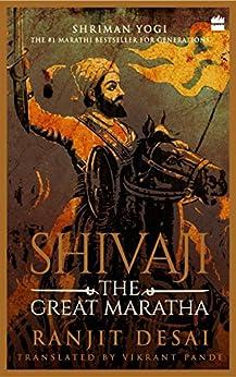Shivaji: The Great Maratha by [Desai, Ranjit, Pande, Vikrant]