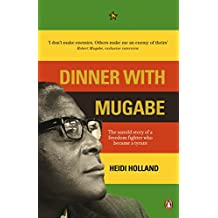 Dinner with Mugabe: The Untold Story of a Freedom Fighter Who Became a Tyrant