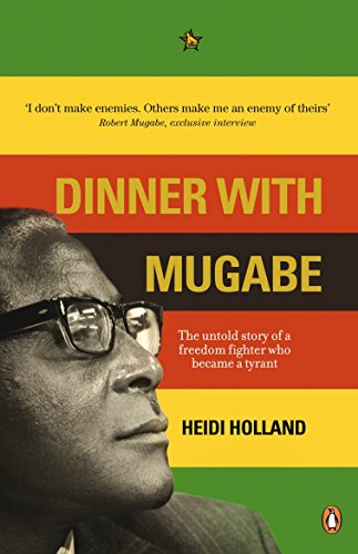 Preisvergleich Produktbild Dinner with Mugabe: The Untold Story of a Freedom Fighter Who Became a Tyrant