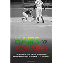 Hairs vs. Squares: The Mustache Gang, the Big Red Machine, and the Tumultuous Summer of '72 by Ed Gruver (2016-05-01)
