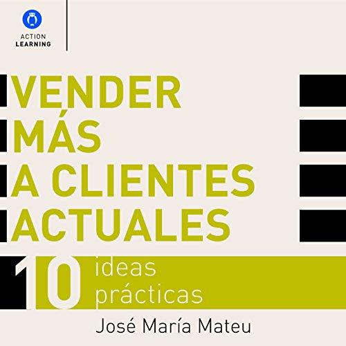 vender-mas-a-clientes-actuales-sell-more-to-current-clients-10-ideas-practicas-10-practical-ideas