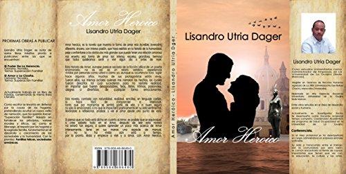 Amor heroico (Superación Familiar nº 2) por Lisandro Utria Dager