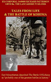 TALES FROM LIFE & THE BATTLE OF KOHIMA (English Edition) von [PATTERSON, RICHARD]