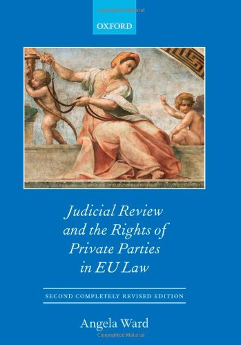 Judicial Review and the Rights of Private Parties in EU Law (Oxford European Community Law Library Series)
