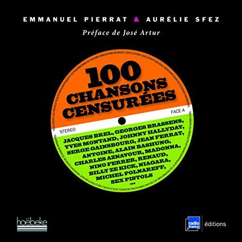 100 chansons censurées: Jacques Brel, Georges Brassens, Yves Montand, Johnny Hallyday, Serge Gainsbourg, Jean Ferrat... par Aurélie Sfez