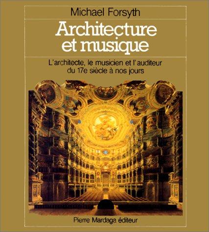 Architecture et musique : l'architecte, le musicien et l'auditeur, du 17e siècle à nos jours