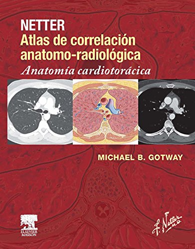 Netter. Atlas de correlación anatomo-radiológica: Anatomía cardiotorácica por Frank H. Netter