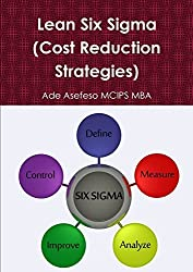 Lean Six Sigma (Cost Reduction Strategies) by Ade Asefeso Mcips Mba (2012-06-13)