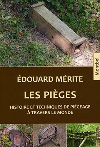Les pièges: Histoire et techniques de piégeage à travers le monde. par Edouard Mérite