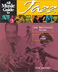 All Music Guide to Jazz: The Definitive Guide to Jazz Music