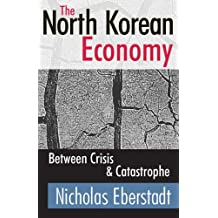 Eberstadt, N: NORTH KOREAN ECONOMY: Between Crisis and Catastrophe