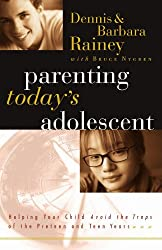 Parenting Today's Adolescent Helping Your Child Avoid The Traps Of The Preteen And Teen Years by Dennis Rainey (2002-03-05)