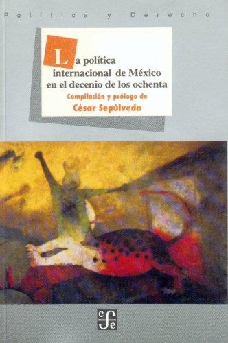 La politica internacional de Mexico en el decenio de los ochenta (Politica Y Derecho)