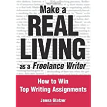 Make a Real Living as a Freelance Writer: How to Win Top Writing Assignments by Jenna Glatzer (1-May-2004) Paperback