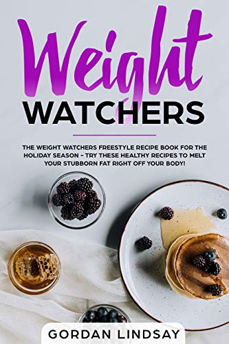 Weight Watchers: The Weight Watchers Freestyle Recipe Book For The Holiday Season - Try These Healthy Recipes To Melt Your Stubborn Fat Right Off Your Body! (English Edition)