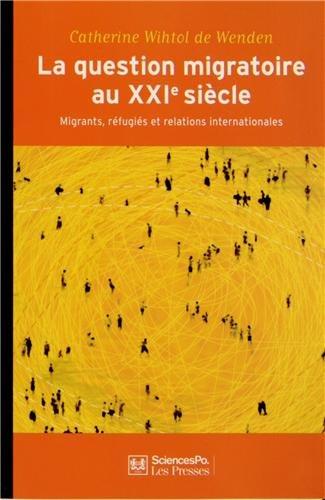 La question migratoire au XXIe siècle : Migrants, réfugiés et relations internationales par Catherine Wihtol de Wenden