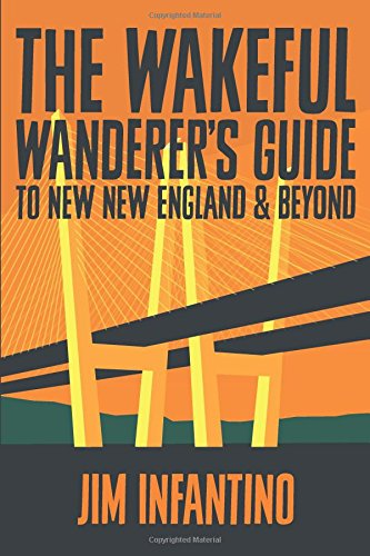 The Wakeful Wanderer's Guide to New New England & Beyond: a post-apocalyptic, cyber-hippie travelogue