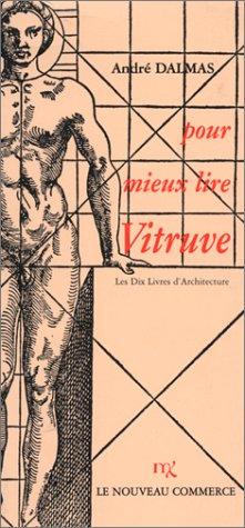 POUR MIEUX LIRE VITRUVE. Les dix livres d'Architecture