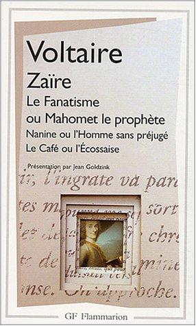 """Zaïre, suivi de """"Le Fanatisme ou Mahomet le prophète"""", """"Nanine ou l'Homme sans préjugé"""", """"Le café ou l'Ecossaise"""""""
