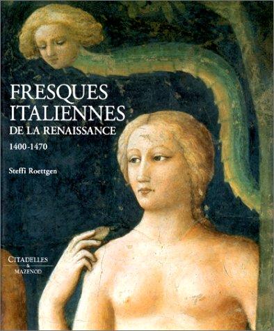 Les fresques italiennes de la Renaissance, tome 1, 1400-1470 par Steffi Roettgen