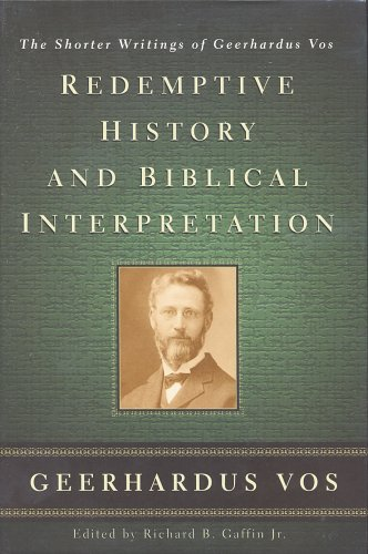 Redemptive History and Biblical Interpretation: The Shorter Writings of Geerhardus Vos