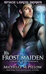 His Frost Maiden (Space Lords Series) (Volume 1) by Michelle M. Pillow (2014-10-30)