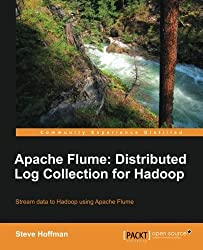 Apache Flume: Distributed Log Collection for Hadoop (What You Need to Know) by Steve Hoffman (2013-07-16)