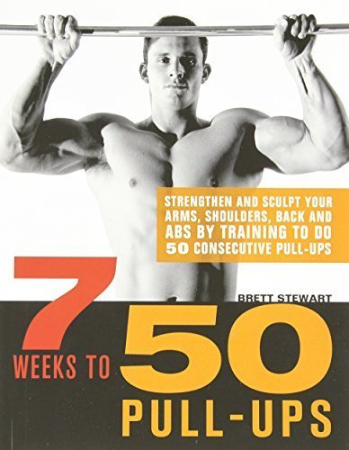 7 Weeks to 50 Pull-Ups: Strengthen and Sculpt Your Arms, Shoulders, Back, and Abs by Training to Do 50 Consecutive Pull-Ups by Stewart, Brett (2011) Paperback