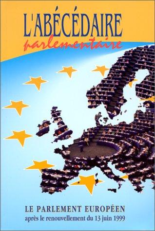 L'abécédaire parlementaire. Le parlement européen après le renouvellement du 13 juin 1999 par Collectif