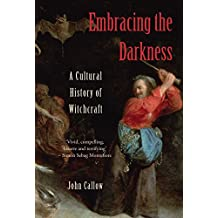 Embracing the Darkness: A Cultural History of Witchcraft