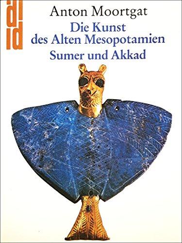 Die Kunst des alten Mesopotamien I. Sumer und Akkad. Die klassische Kunst Vorderasiens