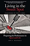 Living in the Sweet Spot: Preparing for Performance in Sport & Life