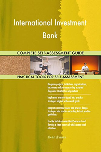 International Investment Bank All-Inclusive Self-Assessment - More than 670 Success Criteria, Instant Visual Insights, Comprehensive Spreadsheet Dashboard, Auto-Prioritized for Quick Results