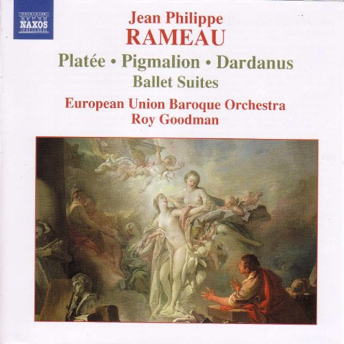 Rameau: Pigmalion, Platee And Dardanus Ballet Suites