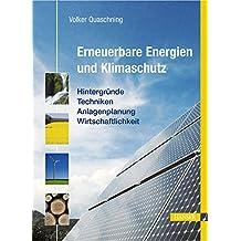 Erneuerbare Energien und Klimaschutz: Hintergründe - Techniken - Anlagenplanung - Wirtschaftlichkeit