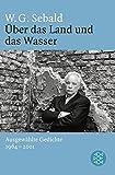Über das Land und das Wasser: Ausgewählte Gedichte 1964 - 2001 - W.G. Sebald