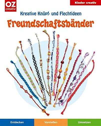 Freundschaftsbänder: Kreative Knüpf- und Flechtideen (Kinder creativ)