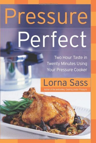 Pressure Perfect: Two Hour Taste in Twenty Minutes Using Your Pressure Cooker by Sass, Lorna J. (2004) Hardcover