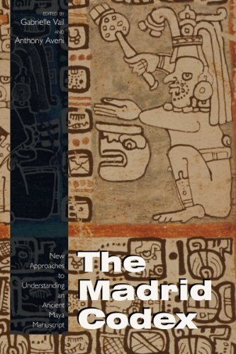 The Madrid Codex: New Approaches to Understanding an Ancient Maya Manuscript (Mesoamerican Worlds: From the Olmecs to the Danzantes (Paperback))