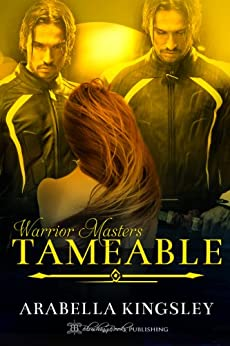 Tameable (Warrior Masters Book 1) by [Kingsley, Arabella]