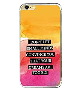 Fuson Designer Back Case Cover for Apple iPhone 6S (Colourful Shaded Small Minds big Dreams never Get Convinced)