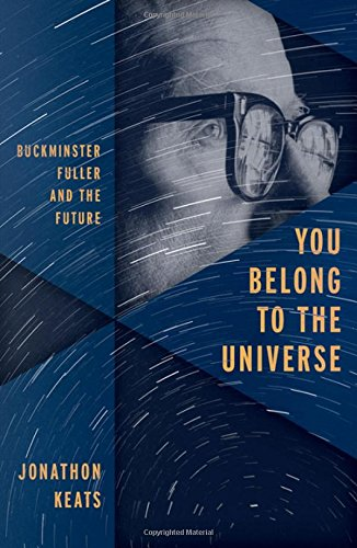 You Belong to the Universe: Buckminster Fuller and the Future