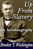 Up from Slavery: An Autobiography by Booker T. Washington (2009-12-30)