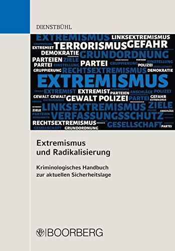 Extremismus und Radikalisierung: Kriminologisches Handbuch zur aktuellen Sicherheitslage