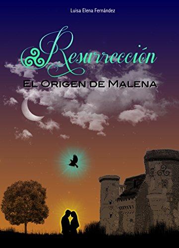 RESURRECCIÓN LIBRO I: El origen de Malena por Luisa Elena Fernandez